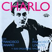 Play & Download Charlo Con Francisco Canaro y Francisco Lomuto by Various Artists | Napster