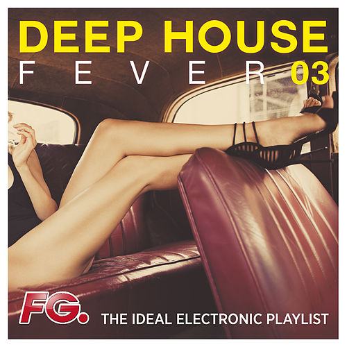 Deep House Fever 03 (The Ideal Electronic Playlist) by Various Artists