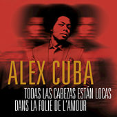 Play & Download Todas las Cabezas Están Locas / Dans la Folie de L'Amour by Alex Cuba | Napster