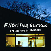 Enter the Kingdom by Frontier Ruckus