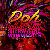Doh Tell Me Dat by Shurwayne Winchester
