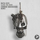 Play & Download Close the Door (Common Underground Remix) by Mafia Kiss | Napster