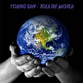 Play & Download Told the World Freestyle by Young Sam | Napster