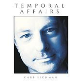 Play & Download Temporal Affairs by Carl Eichman | Napster