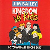Kingdom Kids - Do You Wanna Be In God's Gang? by Jim Bailey