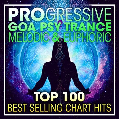 Progressive Goa Psy Trance Melodic & Euphoric Top 100 Best Selling Chart Hits + DJ Mix von Psytrance Progressive Goa Trance