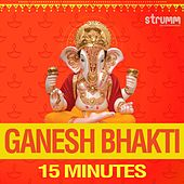 Play & Download Ganesh Bhakti - 15 Minutes by Various Artists | Napster