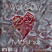 Play & Download Wet & Dry by Moshe | Napster