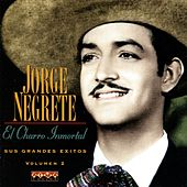 Play & Download El Charro Inmortal - Sus Grandes Exitos, Vol. 2 by Jorge Negrete | Napster