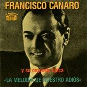 Play & Download La Melodia De Nuestro Adios by Francisco Canaro Y Su Orquesta Típica | Napster
