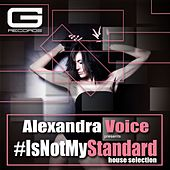 Alexandra Voice Presents: Is Not My Standard House Selection by Various Artists