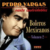 Play & Download Canta Inolvidables Boleros Mexicanos, Vol. 2 by Pedro Vargas | Napster