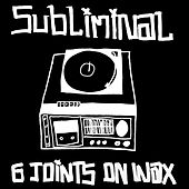 Play & Download 6 Joints on Wax by Subliminal | Napster