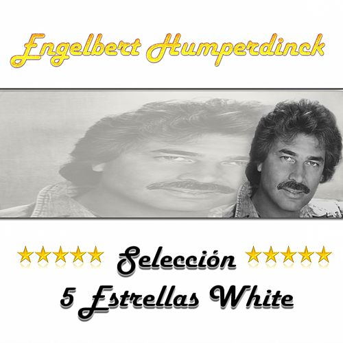 Play & Download Engelbert Humperdinck, Selección 5 Estrellas White by Engelbert Humperdinck | Napster