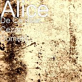 Play & Download De Ce (feat. Cezar Dometi) by Alice | Napster