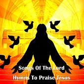 Songs Of The Lord Hymns To Praise Jesus by Praise and Worship