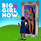 Play & Download Big Girl Now by Patrice Roberts | Napster