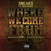 Play & Download Where We Come From - Single by Sneaks | Napster