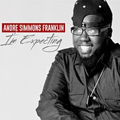 I'm Expecting by Andre Simmons Franklin