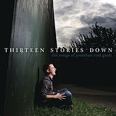 Play & Download Thirteen Stories Down: The Songs Of Jonathan Reid Gealt by Various Artists | Napster