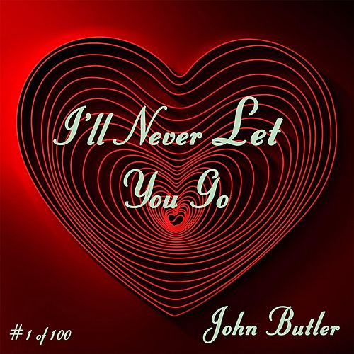 I'll Never Let You Go by John Butler