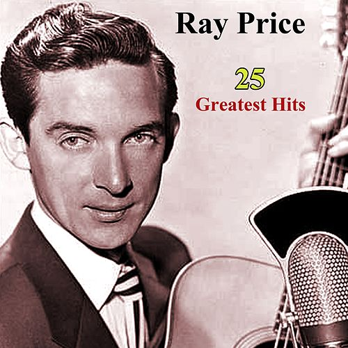 Play & Download 25 Greatest Hits by Ray Price | Napster