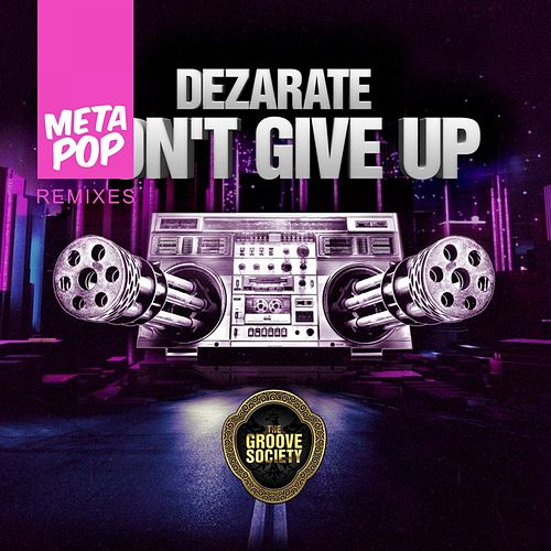 Play & Download Don't Give UP: MetaPop Remixes by Dezarate | Napster