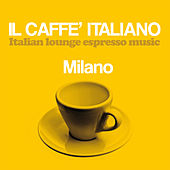 Il caffè italiano: Milano (Italian Lounge Espresso Music) by Various Artists