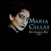 Play & Download Her Greatest Hits (Digitally Remastered) by Maria Callas | Napster