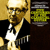 Genius Of Andres Segovia: Five Centuries Of The Classical Guitar (Digitally Remastered) von Andres Segovia