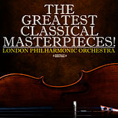 The Greatest Classical Masterpieces! (Digitally Remastered) by London Philharmonic Orchestra
