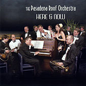 Here & Now by The Pasadena Roof Orchestra