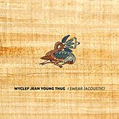 Play & Download I Swear (feat. Young Thug) [Acoustic] by Wyclef Jean | Napster