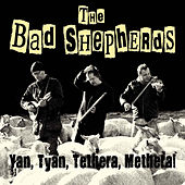 Yan, Tyan, Tethera, Methera! by The Bad Shepherds