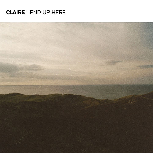 End Up Here by Claire