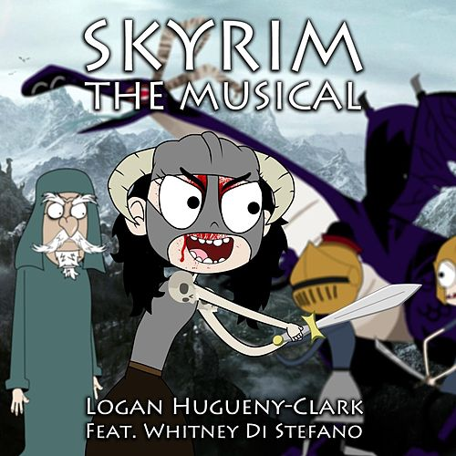 Play & Download Skyrim: The Musical (feat. Whitney Di Stefano) by Logan Hugueny-Clark | Napster