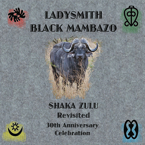 Shaka Zulu Revisited: 30th Anniversary Celebration by Ladysmith Black Mambazo
