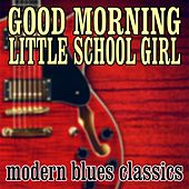 Good Morning Little School Girl: Modern Blues Classics by Various Artists