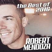 The Best Of 2016 by Robert Mendoza