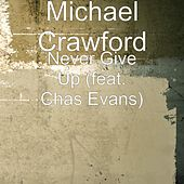 Play & Download Never Give Up (feat. Chas Evans) by Michael Crawford | Napster