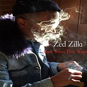 F*Ck What They Want (feat. Mista Mon) by Zed Zilla