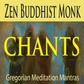 Zen Buddhist Monk Chants (Gregorian Meditation Mantras) by Steven Current
