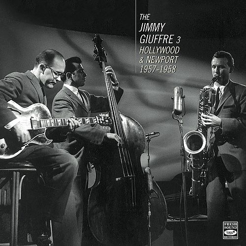 Play & Download Hollywood & Newport 1957-1958 by The Jimmy Giuffre 3 | Napster