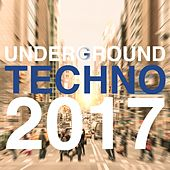 Underground Techno 2017 by Various Artists