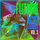 Play & Download Future Acid Classics, Vol. 3 by Various Artists | Napster