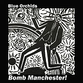 Bomb Manchester! by Blue Orchids