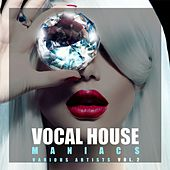 Vocal House Maniacs, Vol. 2 by Various Artists