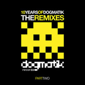 10 Years Of Dogmatik - Remixes Part 2 by Various Artists