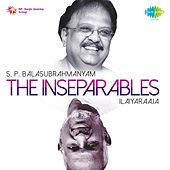 The Inseparables (S. P. Balasubrahmanyam and Ilaiyaraaja) by Various Artists