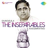 Play & Download The Inseparables (Ghantasala and S. Rajeswara Rao) by Ghantasala | Napster